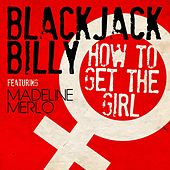 How to Get the Girl (feat. Madeline Merlo) by Blackjack Billy