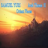 Arab Theme II: Orient Places (Second Version) de Samuel Yuri