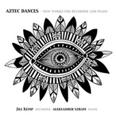 Aztec Dances: New Works for Recorder and Piano de Aleksander Szram