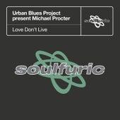 Love Don't Live (Urban Blues Project present Michael Procter) by Michael Procter