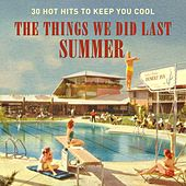 The Things We Did Last Summer (30 Hot Hits to Keep You Cool) by Various Artists