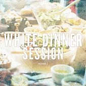 White Dinner Session, Vol. 1 (Relaxed & Sunny Dinner Tunes) by Various Artists