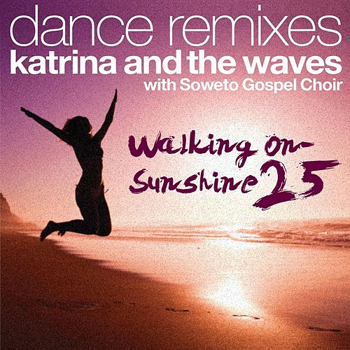 Walking on Sunshine (with Soweto Gospel Choir) (25th Anniversary Dance Remixes) de Katrina and the Waves