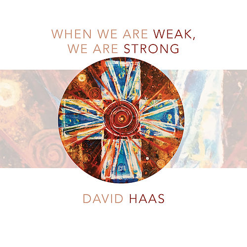 When We Are Weak, We Are Strong by David Haas
