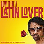How to Be a Latin Lover (Original Motion Picture Soundtrack) de Various Artists