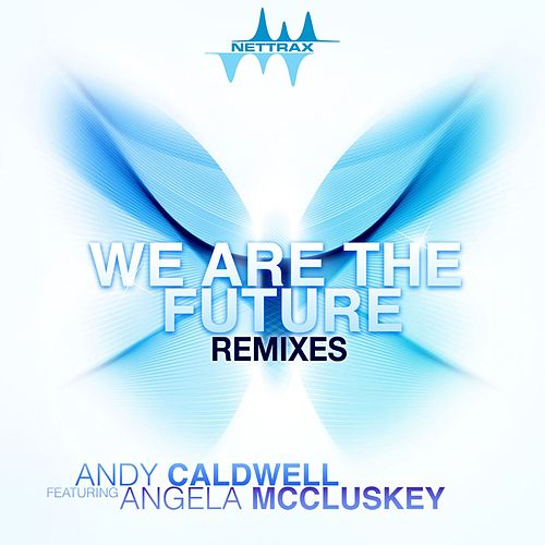 We Are The Future (feat. Angela McCluskey) (Remixes) by Andy Caldwell