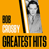 Greatest Hits by Bob Crosby