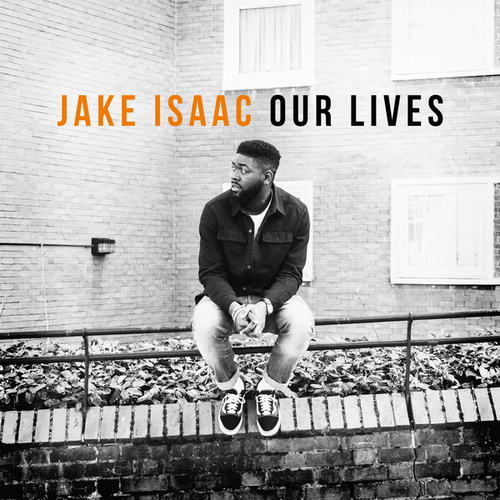 """Jake Isaac: """"Our Lives"""""""
