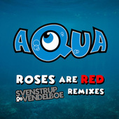 Roses Are Red (Svenstrup & Vendelboe Remixes) de Aqua