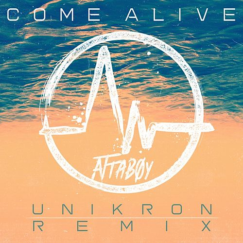Come Alive (Unikron Remix) by Attaboy