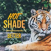 Better by Hot Shade