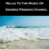 Relax To The Music Of George Frideric Handel by Anastasi