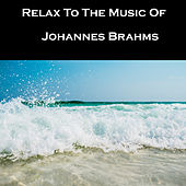 Relax To The Music Of Johannes Brahms by Johannes Brahms