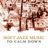 Soft Jazz Music to Calm Down – Easy Listening Jazz Music, Piano Relaxation, Instrumental Sounds to Rest von Gold Lounge