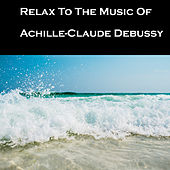 Relax To The Music Of Achille-Claude Debussy von Claude Debussy