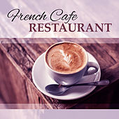 French Cafe Restaurant – Calming Jazz for Restaurant, Coffee Time, Relaxation Music, Smooth Instrumental Sounds by Restaurant Music