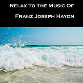 Relax To The Music Of Franz Joseph Haydn by Anastasi