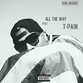 All The Way (feat. T-Pain) von Ron Browz