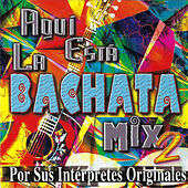Aqui Esta la Bachata Mix, Vol. 2 de Various Artists