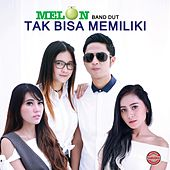 Melon Band Dut - Tak Bisa Memiliki by Various Artists