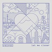 Let Me Closer by Los Yes Yes
