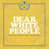 Dear White People (A Netflix Original Series Soundtrack) de Various Artists