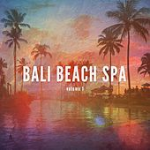 Bali Beach Spa, Vol. 1 (Holiday Filled Relaxing Music) by Various Artists