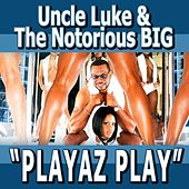 Playaz Play - Feat. Biggie Smalls, Pitbull, Ace Hood, Yungen, Casely, Billy Blue - Single von Luke Campbell