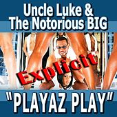 Playaz Play - Feat. Biggie Smalls, Pitbull, Ace Hood, Yungen, Casely, Billy Blue - Single Explicit von Luke Campbell