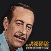 A Mi No Me Hablen de Tango von Roberto Goyeneche
