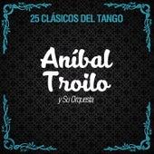 25 Clásicos del Tango by Anibal Troilo