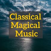Classical Magical Music by Various Artists