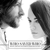 Who Saved Who by Mindy Smith
