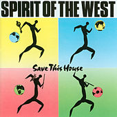 Save This House by Spirit of the West