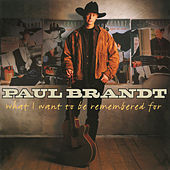 What I Want To Be Remembered For by Paul Brandt