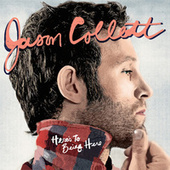 Here's To Being Here by Jason Collett