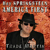 Hey Springsteen America First by Trade Martin