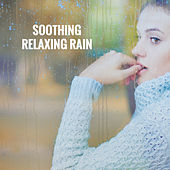 Soothing Relaxing Rain by Various Artists
