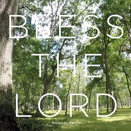 Bless the Lord by Michael Kelly