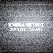 Technical White Noise Samples for Dreams by Various Artists