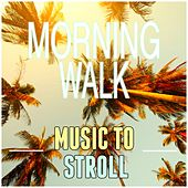 Morning Walk: Music to Stroll by Various Artists