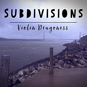 Subdivisions by Violin Dragoness