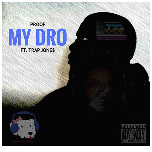 My Dro (feat. Trap Jone$) by Proof