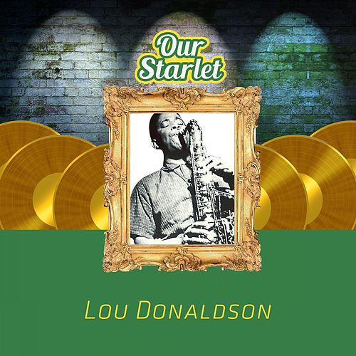 Our Starlet by Lou Donaldson