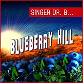 Blueberry Hill by Singer Dr. B...