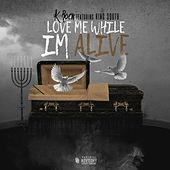 Love Me While I'm Alive (feat. King South) by K-Rock