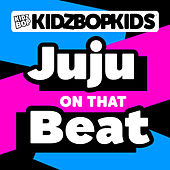 Juju On That Beat by KIDZ BOP Kids