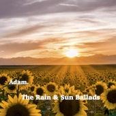 The Rain & Sun Ballads by Adam