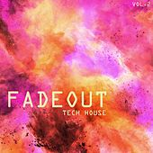 Fade Out Tech House, Vol. 2 by Various Artists