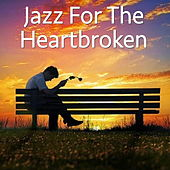 Jazz For The Heartbroken by Various Artists